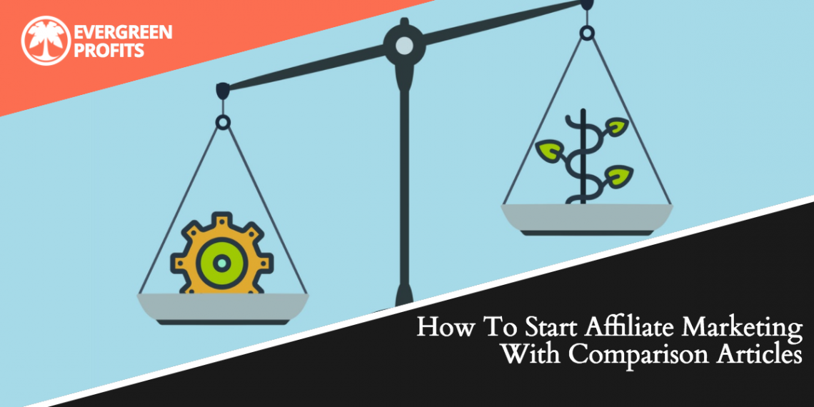 How To Start Affiliate Marketing With Comparison Articles