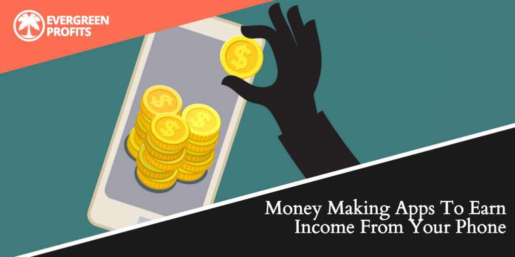 Money Making Apps To Earn Income From Your Phone - Evergreen