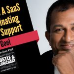 Ajay Goel: How to Scale a SaaS while Eliminating Customer Support
